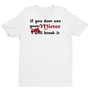 If you don't use your mirror i will break it Men's T-shirt