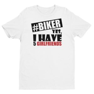 Biker, i have 5 girlfriends TW Men's T-shirt